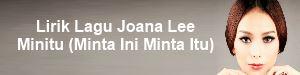 Lirik Lagu Joana Lee - Minitu (Minta Ini Minta Itu)