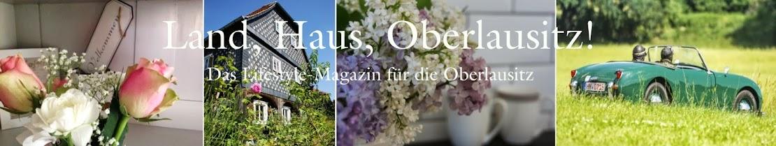 Land, Haus, Oberlausitz! Das Lifestyle-Magazin für die Oberlausitz