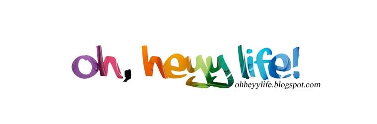 Oh, Heyy Life!