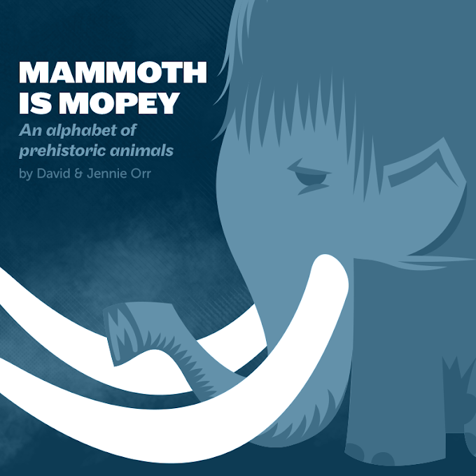 Mammoth is Mopey, a paleoart alphabet book