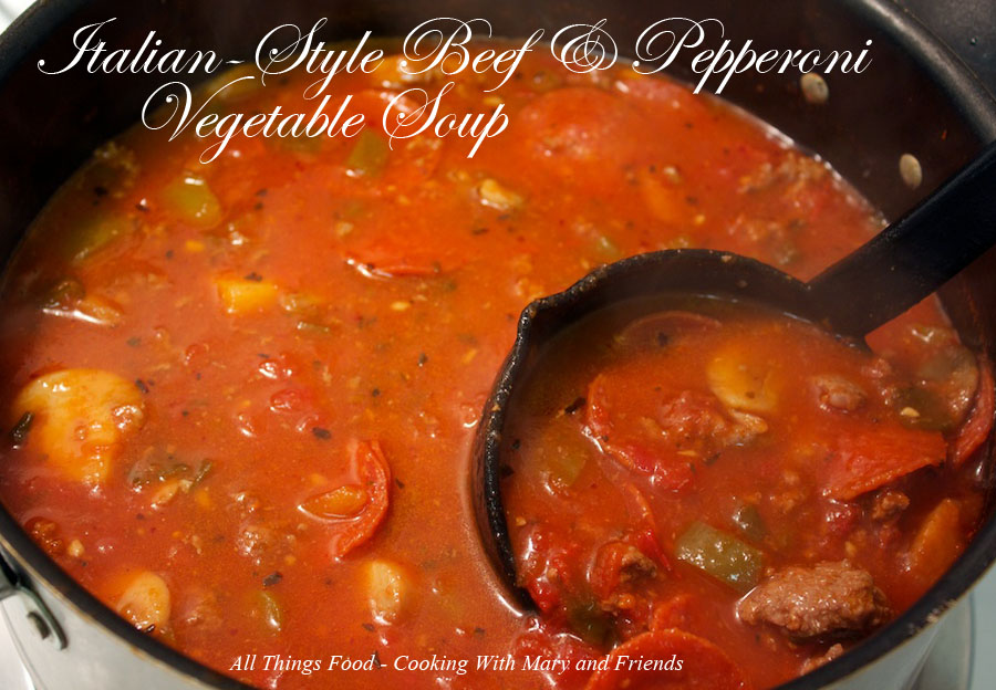 Cooking With Mary And Friends Italian Style Beef And Pepperoni Vegetable Soup