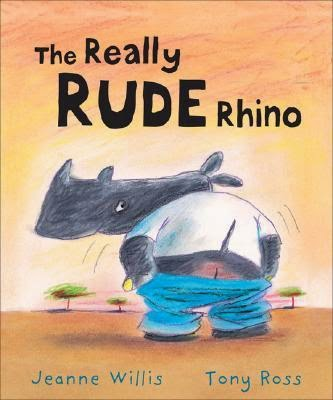 The Really Rude Rhino by Jeanne Willis and Tony Ross