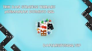 Strategi Dan Trik Terbaru Permainan Dominoqq Online