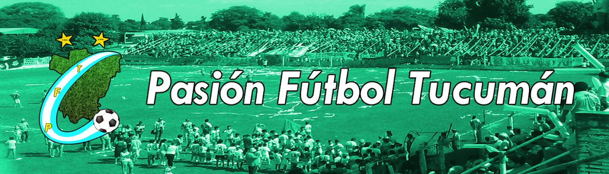 Pasión Fútbol Tucumán