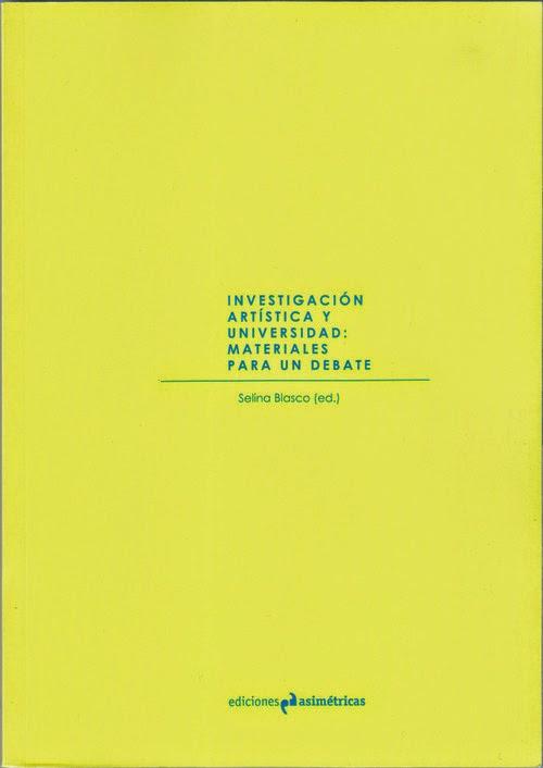 http://edicionesasimetricas.com/catálogo/voces/investigación-artística-y-universidad/)