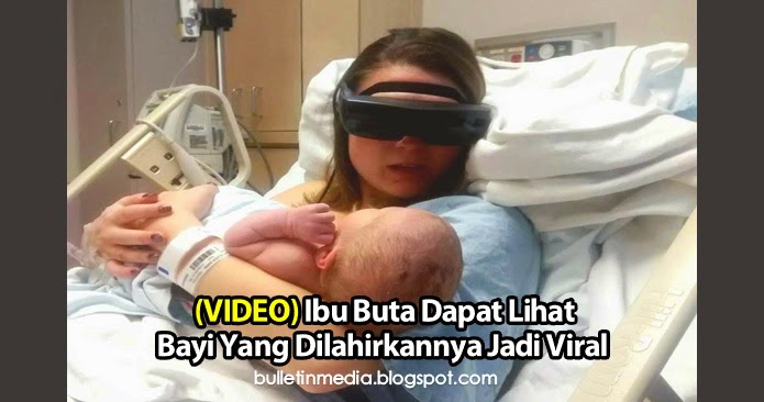 VIDEO Ibu Buta Dapat Lihat Bayi Yang Dilahirkannya Jadi Viral