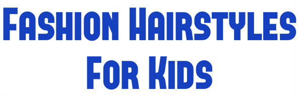 Fashion Hairstyles For Kids