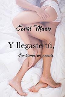 Y llegaste tu, cambiando mi mundo- Coral Moon