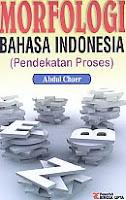 Judul Buku : MORFOLOGI BAHASA INDONESIA (Pendekatan Proses) Pengarang : Abdul Chaer Penerbit : Rineka Cipta