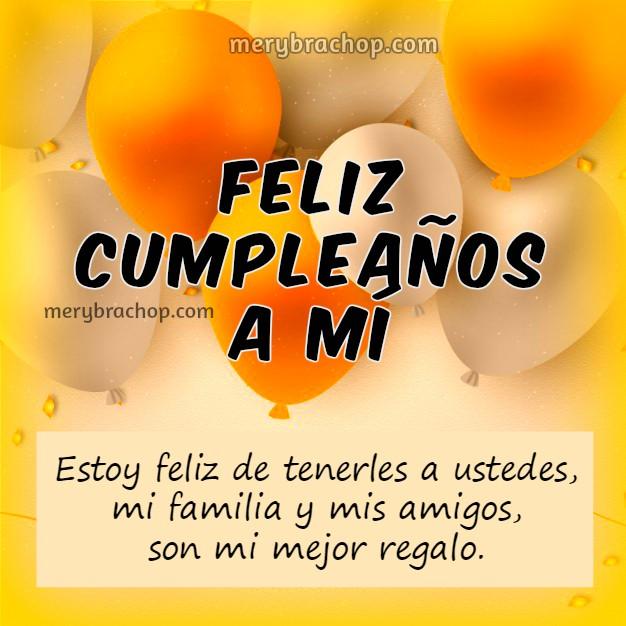 Feliz cumpleaños a mi, frases de feliz cumpleaños por mi día, hoy es mi cumple y lo celebro, imagen y mensaje cristiano por Mery Bracho
