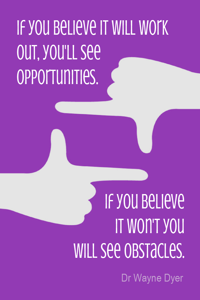 visual quote - image quotation for Perspective - If you believe it will work out, you'll see opportunities. If you believe it won't you will see obstacles. - Dr Wayne Dyer