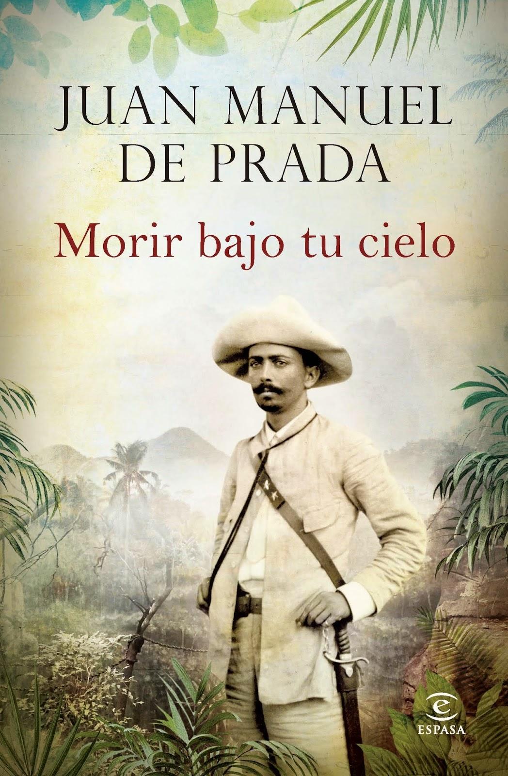 Morir bajo tu cielo Juan Manuel de Prada Espasa