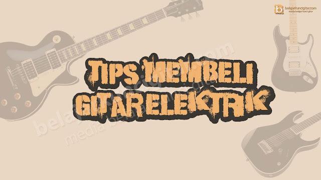 tips dan trik cara membeli gitar listrik atau elektrik