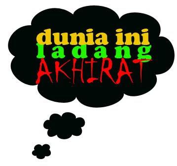 http://3.bp.blogspot.com/-wziJ0R1RhGk/TZmmCuOJMsI/AAAAAAAAAXE/OTDkE1ho4Sk/s400/DUNIA+LADANG+AKHIRAT.jpg