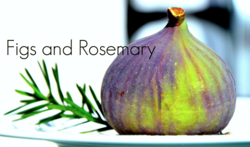 Figs &  Rosemary