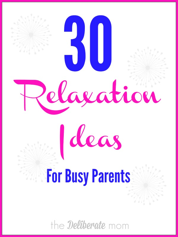 30 Relaxation Ideas for Busy Parents #parenting #tips