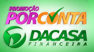 """Promoção """"Por Conta Dacasa"""""""