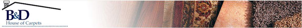 B & D House of Carpets   Burlington MA Carpet & Flooring Store