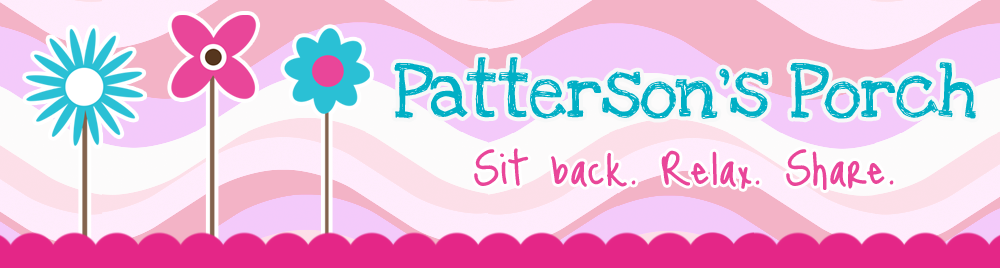Patterson's Porch: Sit Back. Relax. Share.