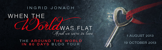 Blog Tour Banner for When the World Was Flat (and we were in love) by Ingrid Jonach