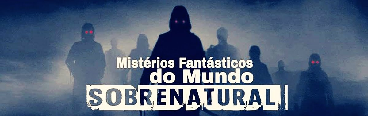 Mistérios fantásticos do mundo sobrenatural