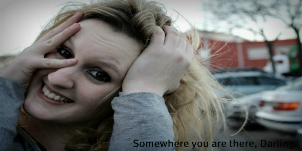 Somewhere you are there, my Darling.