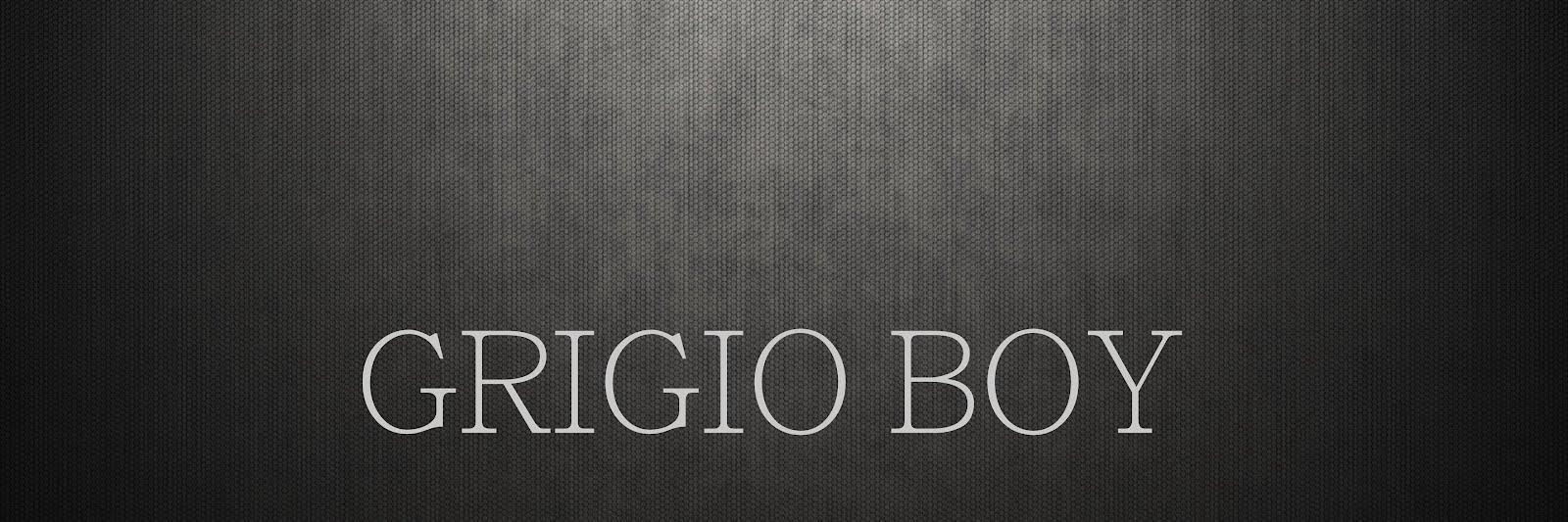 GRIGIO BOY