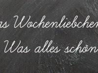 Wochenliebchen - Oder: Was diese Woche VOLL TOLL war - N° 2