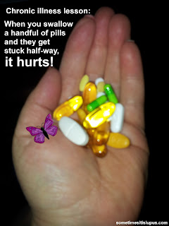 Image a hand full of pills. Text: Chronic Illness Lesson: when you swallow a handful of pills and they get stuck half way, it hurts.