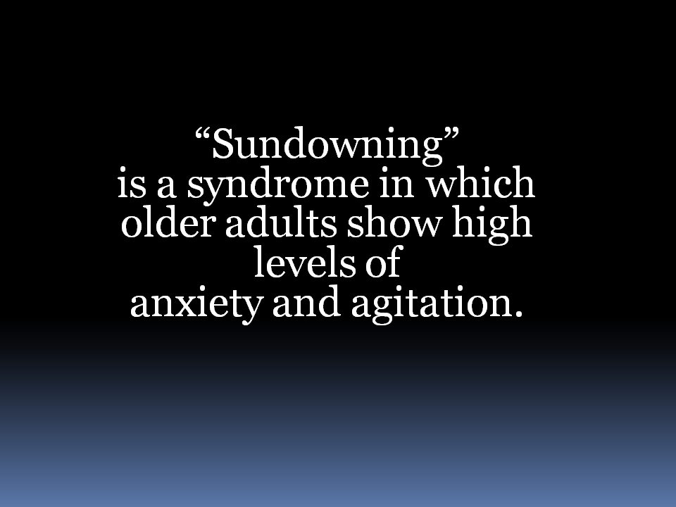 Sundowning An Anxiety Syndrome In Elderly Dementia