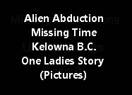 Alien Abduction/Missing Time in Kelowna, B.C. - One Ladies Story (Pictures).