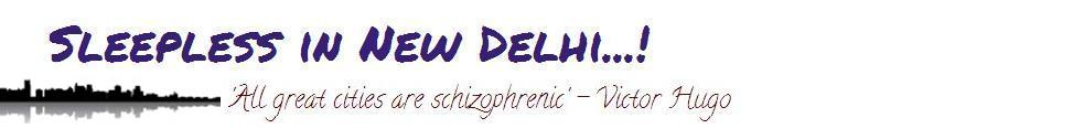 Sleepless in New Delhi...!