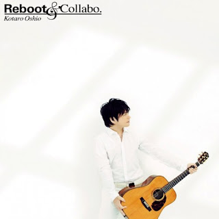 Kotaro Oshio 押尾コータロー - Reboot & Collabo.