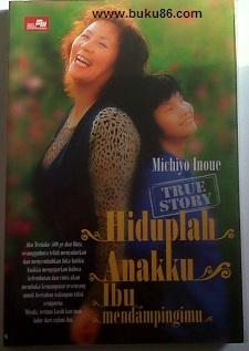 Buku Miyuki Hiduplah Anakku Ibu Mendampingimu by Michiyo Inoue