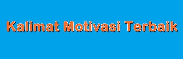 kalimat motivasi, kamimat cinta motivasi, kalimat motivasi mario teguh