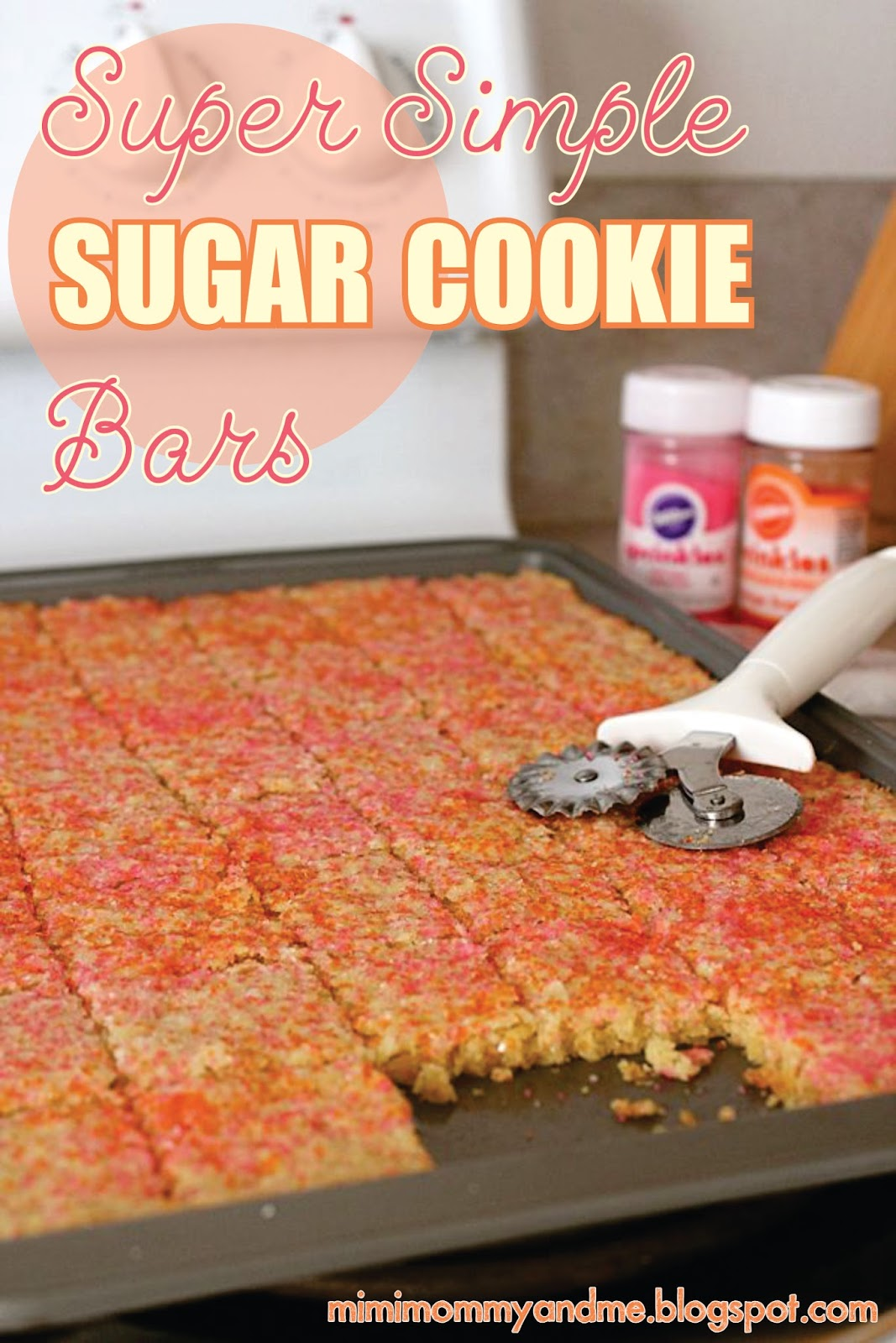 http://mimimommyandme.blogspot.com/2014/05/super-simple-sugar-cookie-bars.html