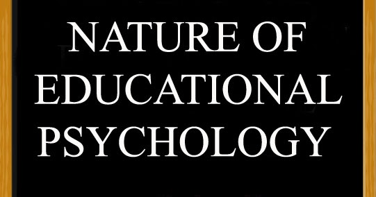 Educational Psychology - Definition, Scope and Nature of Educational Psychology