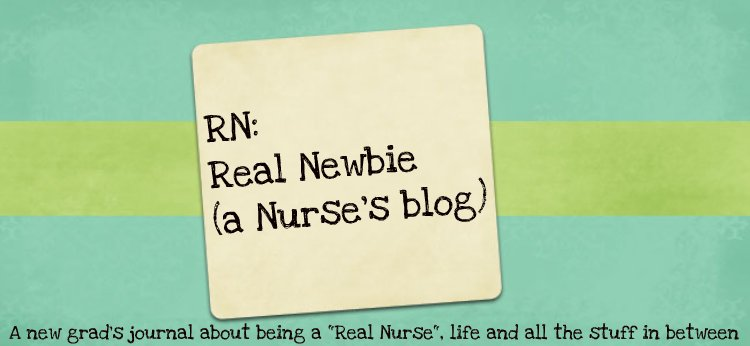 RN: Real Newbie, a nurse's blog