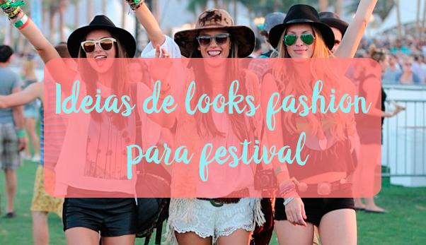 Ideias, looks, fashion, festival, inspirações