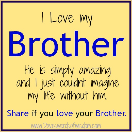 love my brother he is simply amazing and i just couldn t imagine my    I Love My Brothers And Sisters Quotes