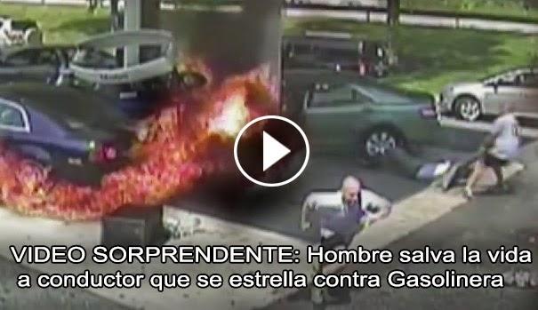 VIDEO SORPRENDENTE: Hombre le salva la vida a conductor que se estrella contra gasolinera