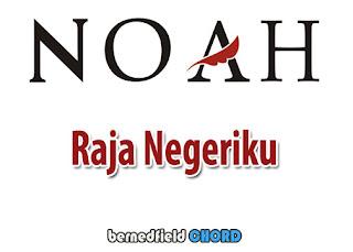 Lirik dan Chord(Kunci Gitar) Noah ~ Raja Negeriku