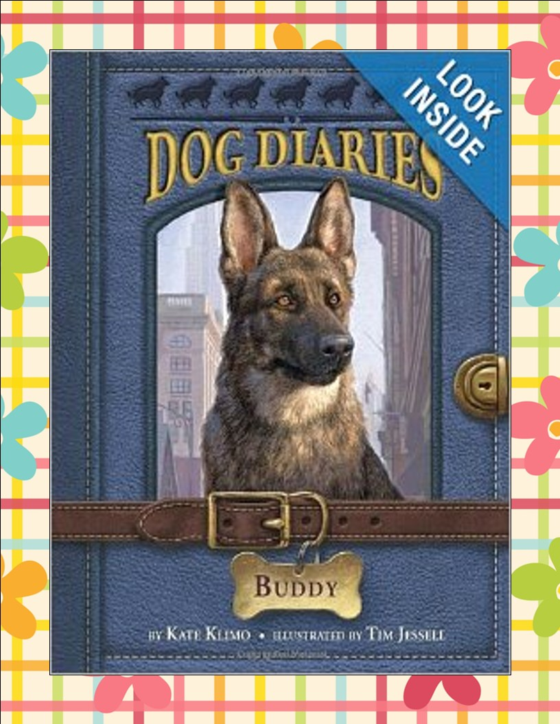 http://www.amazon.com/Dog-Diaries-Buddy-Kate-Klimo/dp/0307979040/ref=sr_1_1?ie=UTF8&qid=1392555031&sr=8-1&keywords=dog+diaries+buddy