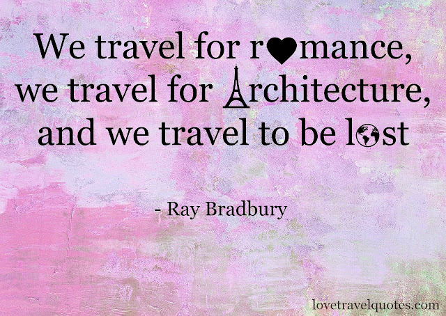 we travel for romance we travel for architecture and we travel to be lost