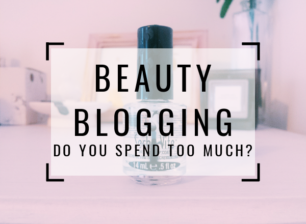 Does Being A Beauty Blogger Mean You Are Spending A Lot