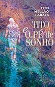 """""""Tito e o Pé de Sonho"""" de Tito Mellão Laraya"""