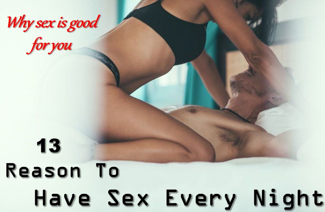 13 Reasons To Have Sex Every Night