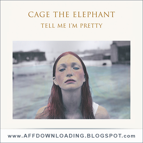 Cage the Elephant – Tell Me I'm Pretty – 2015