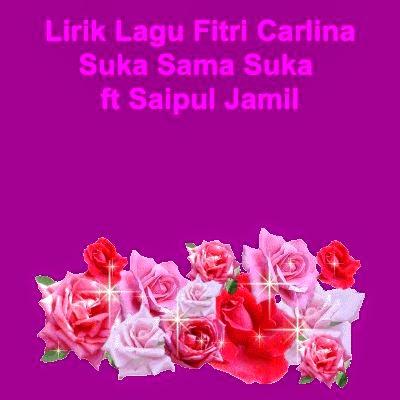 Lirik Lagu Fitri Carlina - Suka Sama Suka ft Saipul Jamil
