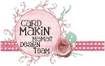 I Design For Card Makin' Mamas
